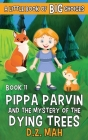 Pippa Parvin and the Mystery of the Dying Trees: A Little Book of BIG Choices Cover Image