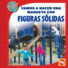 Vamos A Hacer una Maqueta Con Figuras Solidas = Vamos a Hacer Una Maqueta Con Figuras Solidas (Las Matematicas En Nuestro Mundo/Math in Our World) Cover Image