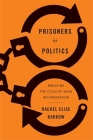 Prisoners of Politics: Breaking the Cycle of Mass Incarceration Cover Image