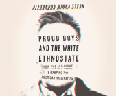 Proud Boys and the White Ethnostate: How the Alt-Right Is Warping the American Imagination Cover Image