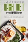 DASH Diet Cookbook: The Beginners Mediterranean Solution Guide and Meal Plan to Low Blood Pressure, Boost Metabolism and Live Healthy with Cover Image