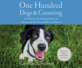 One Hundred Dogs and Counting: One Woman, Ten Thousand Miles, and a Journey Into the Heart of Shelters and Rescues Cover Image