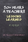 50+ Years a Teacher!!: Lessons Learned: A Memoir Cover Image