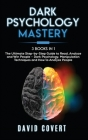 Dark Psychology Mastery: 3 Books in 1: The Ultimate Step-by-Step Guide to Read, Analyze and Win People - Dark Psychology, Manipulation Techniqu Cover Image