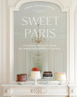 Sweet Paris: Seasonal Recipes from an American Baker in France Cover Image