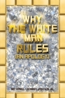 Why the White Man Rules: (An Apology) Cover Image