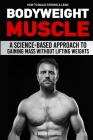 How to Build Strong & Lean Bodyweight Muscle: A Science-based Approach to Gaining Mass without Lifting Weights Cover Image