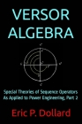 Versor Algebra: Special Theories of Sequence Operators as Applied to Power Engineering, Part 2 Cover Image