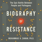 Biography of Resistance: The Epic Battle Between People and Pathogens Cover Image