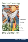 Trans-Forming Proclamation: A Transgender Theology of Daring Existence: A Transgender Theology of Daring Existence Cover Image