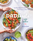 Dada Eats Love to Cook It: 100 Plant-Based Recipes for Everyone at Your Table: A Cookbook Cover Image