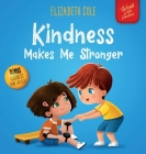 Kindness Makes Me Stronger: Children's Book about Magic of Kindness, Empathy and Respect (World of Kids Emotions) Cover Image