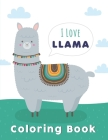 I Love Llama: Coloring Book. Beautiful Coloring Book for Llama Lovers. Cover Image