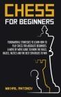 Chess for Beginners: Fundamental strategies to learn how to play chess for Absolute Beginners: a move by move guide to know the rules, basi Cover Image