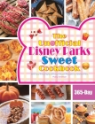 The Unofficial Disney Parks Sweet Cookbook: 365-Day Amazing & Delicious Sweet Recipes for Disney Fans Cover Image
