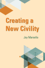 Creating a New Civility (Bliss Institute) Cover Image