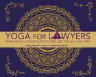 Yoga for Lawyers: Mind-Body Techniques to Feel Better All the Time Cover Image