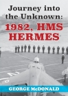 Journey to the Unknown: 1982, HMS Hermes Cover Image