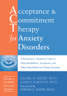 Acceptance and Commitment Therapy for Anxiety Disorders: A Practitioner's Treatment Guide to Using Mindfulness, Acceptance, and Values-Based Behavior Cover Image