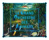 Le Grand Orchestre Des Animaux - The Great Animal Orchestra Cover Image