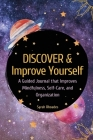 Discover and Improve Yourself: A Guided Journal that Improves Mindfulness, Self-Care, and Organization Cover Image