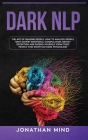 Dark NLP: The Art of Reading People. How to Analyze People, Spot Covert Emotional Manipulation, Detect Deception and Defend Your Cover Image