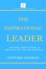 The Inspirational Leader: Inspire Your Team To Believe In The Impossible Cover Image