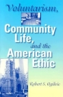 Voluntarism, Community Life, and the American Ethic (Philanthropic and Nonprofit Studies) Cover Image