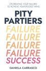 Pity Partiers: Celebrating Your Failures to Achieve Your Biggest Wins Cover Image