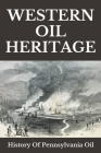 Western Oil Heritage: History Of Pennsylvania Oil: Pennsylvania Oil And Gas Jobs Cover Image