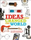 Ideas That Changed the World: Incredible Inventions and the Stories Behind Them Cover Image