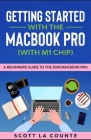 Getting Started With the MacBook Pro (With M1 Chip): A Beginners Guide To the 2020 MacBook Pro Cover Image