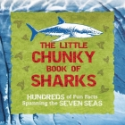 The Little Chunky Book of Sharks: Hundreds of Fun Facts Spanning the Seven Seas Cover Image