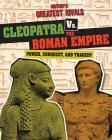 Cleopatra vs. the Roman Empire: Power, Conquest, and Tragedy (History's Greatest Rivals) Cover Image