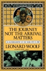 Journey Not The Arrival Matters: An Autobiography Of The Years 1939 To 1969 Cover Image