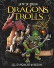 How to Draw Dragons, Trolls, and Other Dangerous Monsters (Drawing Fantasy Creatures) Cover Image