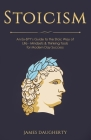 Stoicism: An Ex-SPY's Guide to the Stoic Way of Life - Mindsets & Thinking Tools For Modern Day Success Cover Image