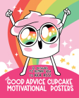 The Good Advice Cupcake Motivational Posters: 12 Designs to Remind You to Kick Ass Cover Image