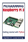 Programming Raspberry Pi 3: Getting Started With Python: (Programming Raspberry Pi 3, Raspberry Pi 3 User Guide, Python Programming, Raspberry Pi Cover Image