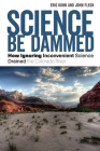Science Be Dammed: How Ignoring Inconvenient Science Drained the Colorado River Cover Image