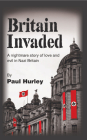 Britain Invaded: A nightmare story of love and evil in Nazi Britain Cover Image