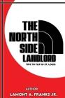 The North Side Landlord: Tips To Flip In St. Louis Cover Image
