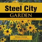 The Steel City Garden: Creating a One-Of-A-Kind Garden in Black and Gold Cover Image