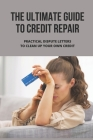 The Ultimate Guide To Credit Repair: Practical Dispute Letters To Clean Up Your Own Credit: Credit Repair Diy Cover Image