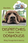 Dispatches from the Doghouse: RVing through North America Cover Image