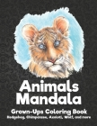 Animals Mandala - Grown-Ups Coloring Book - Hedgehog, Chimpanzee, Axolotl, Wolf, and more Cover Image
