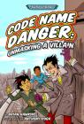 Code Name Danger: Unmasking a Villain Cover Image