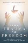 From Trauma to Freedom: One Woman's Journey and a Holistic Guide for Healing Cover Image