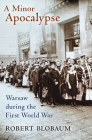 A Minor Apocalypse: Warsaw During the First World War Cover Image
