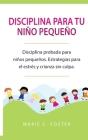 Disciplina para tu niño pequeño [Toddler Discipline]: Disciplina probada para niños pequeños. Estrategias para el estrés y crianza sin culpa [Proven T Cover Image